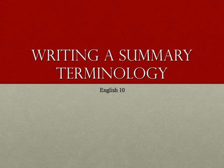 Writing a Summary Terminology English 10. What's an author's claim? In your notes, define claim in your own words.In your notes, define claim in your.