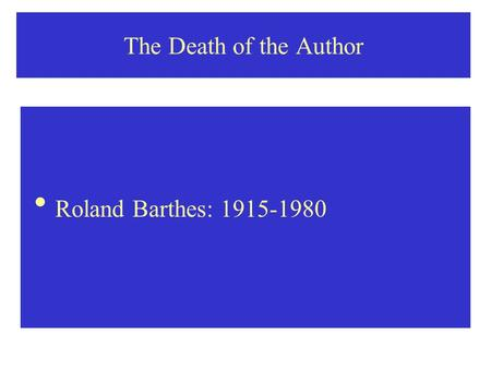 The Death of the Author Roland Barthes: 1915-1980.