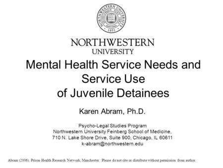 Mental Health Service Needs and Service Use of Juvenile Detainees Karen Abram, Ph.D. Psycho-Legal Studies Program Northwestern University Feinberg School.