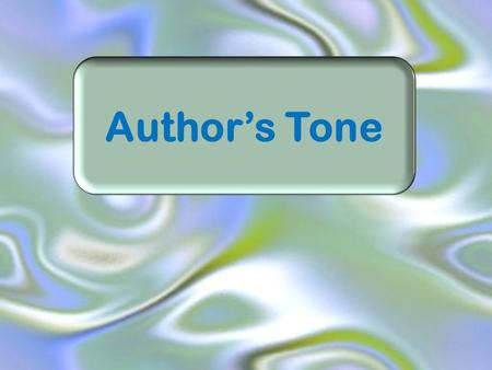 "Author's Tone. What is ""author's tone?"" Tone - indicates the author's attitude or feelings about what they have written. What is an author's tone?"
