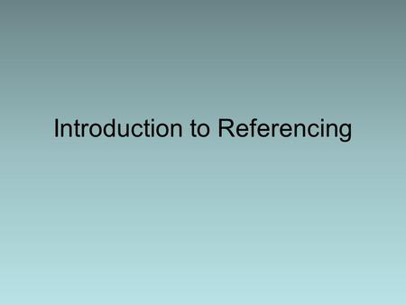 Introduction to Referencing. Referencing your work What this session will cover: What is referencing? Why do we reference? References in the text of your.