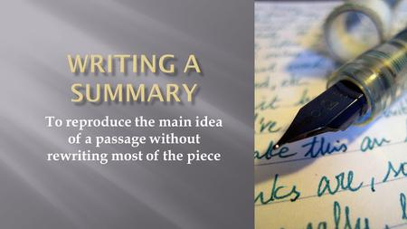 To reproduce the main idea of a passage without rewriting most of the piece.