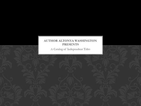 A Catalog of Independent Titles ABOUT THE AUTHOR AlTonya Washington has been a romance novelist for 9 years. Her novel Finding Love Again won the Romantic.