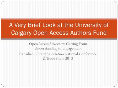 Open Access Advocacy: Getting From Understanding to Engagement Canadian Library Association National Conference & Trade Show 2013 A Very Brief Look at.