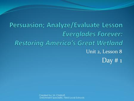 Unit 2, Lesson 8 Day # 1 Created by: M. Christoff,
