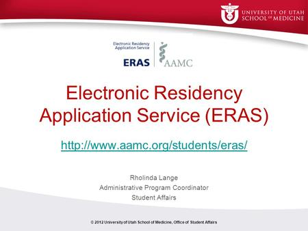 Electronic Residency Application Service (ERAS)  Rholinda Lange Administrative Program Coordinator Student Affairs ©