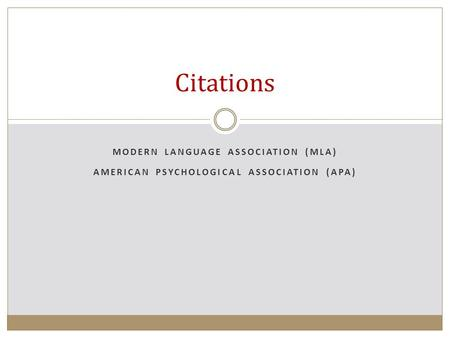 MODERN LANGUAGE ASSOCIATION (MLA) AMERICAN PSYCHOLOGICAL ASSOCIATION (APA) Citations.