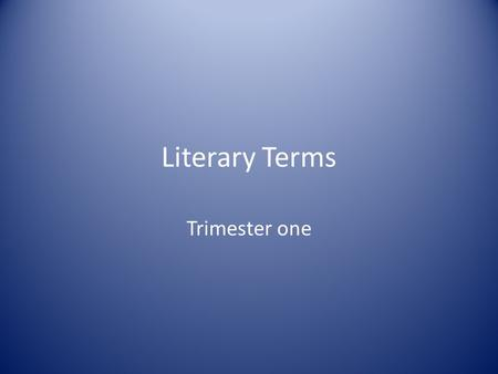 Literary Terms Trimester one Fiction Something that is made up (not true) (not based on fact).