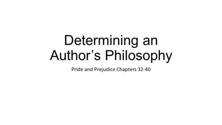 Determining an Author's Philosophy Pride and Prejudice Chapters 32-40.
