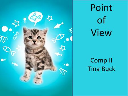 Point of View Comp II Tina Buck. Point of View Topic Terms: Dramatic point of view First person point of view Third person point of view – limited omniscient.