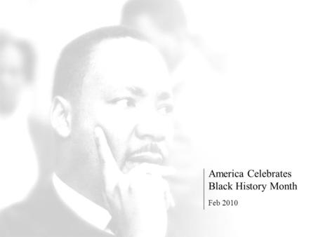 America Celebrates Black History Month Feb 2010. The need for economic development has been a central element of African-American living. After centuries.
