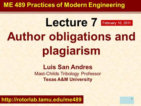 1 Lecture 7 Author obligations and plagiarism Luis San Andres Mast-Childs Tribology Professor Texas A&M University  February.