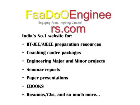 Engaging Peers, Inspiring Careers! FaaDoOEnginee rs.com India's No.1 website for: IIT-JEE/AIEEE preparation resources Coaching centre packages Engineering.