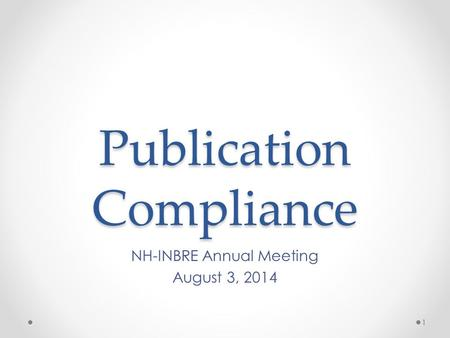 Publication Compliance NH-INBRE Annual Meeting August 3, 2014 1.