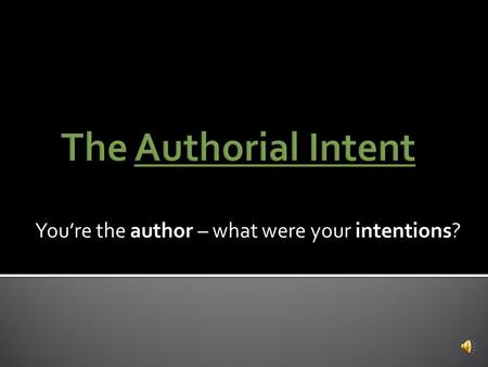 You're the author – what were your intentions?  A dot point outline of unrelated, random thoughts loosely connected to your writing  A plan for your.