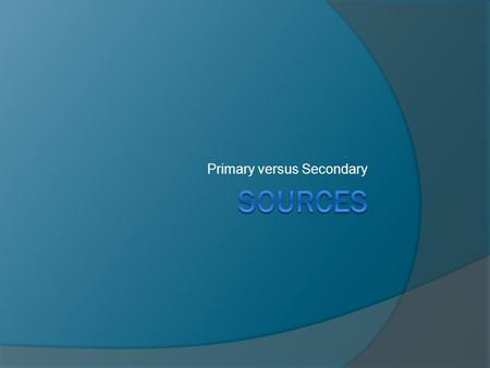 Primary versus Secondary. What is the difference? Secondary sources are created AFTER the fact, while primary sources are created DURING the event.