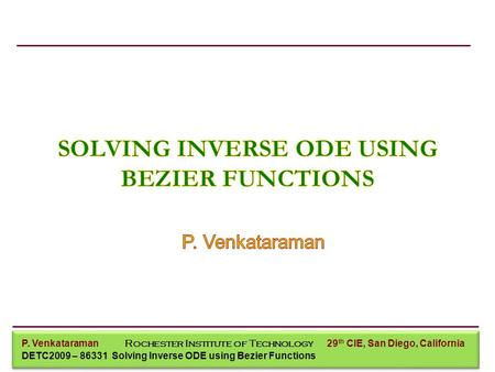 P. Venkataraman Mechanical Engineering P. Venkataraman Rochester Institute of Technology DETC2009 – 86331 Solving Inverse ODE using Bezier Functions 29.