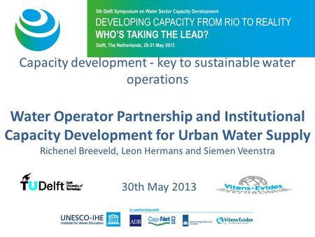Capacity development - key to sustainable water operations Water Operator Partnership and Institutional Capacity Development for Urban Water Supply Richenel.