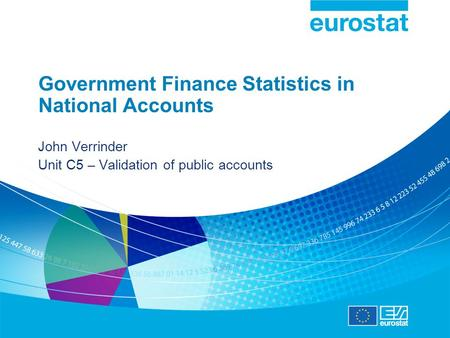 Government Finance Statistics in National Accounts John Verrinder Unit C5 – Validation of public accounts.