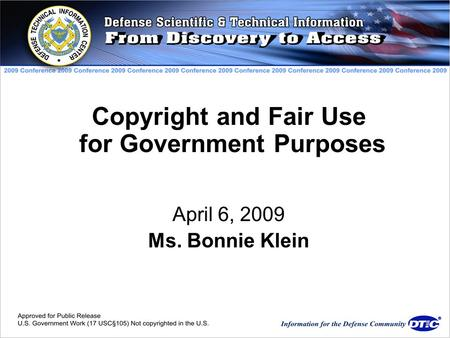 Copyright and Fair Use for Government Purposes April 6, 2009 Ms. Bonnie Klein.