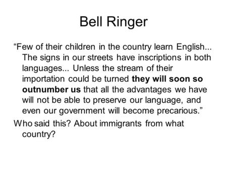 "Bell Ringer ""Few of their children in the country learn English... The signs in our streets have inscriptions in both languages... Unless the stream of."