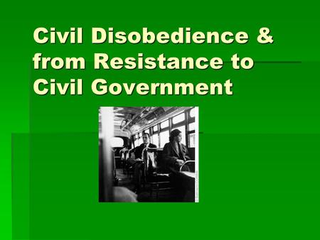 Civil Disobedience & from Resistance to Civil Government.