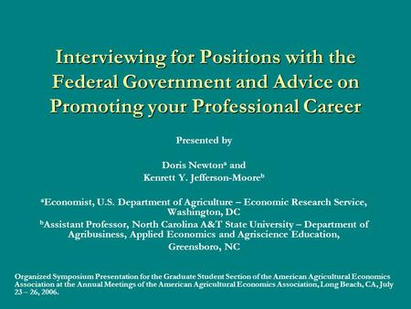 Interviewing for Positions with the Federal Government and Advice on Promoting your Professional Career Presented by Doris Newton a and Kenrett Y. Jefferson-Moore.