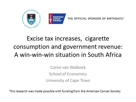 Excise tax increases, cigarette consumption and government revenue: A win-win-win situation in South Africa Corne van Walbeek School of Economics University.