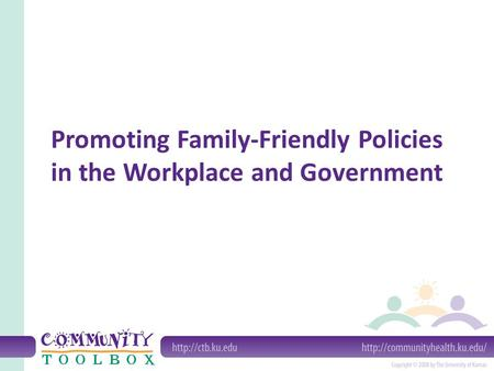 Promoting Family-Friendly Policies in the Workplace and Government.
