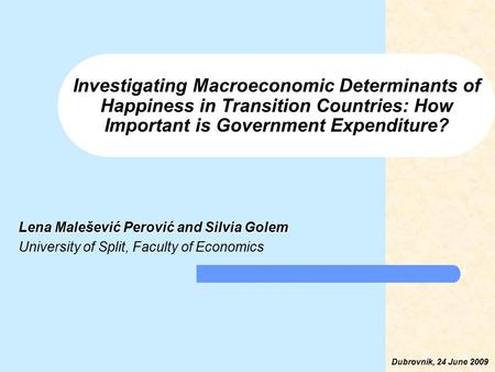 Investigating Macroeconomic Determinants of Happiness in Transition Countries: How Important is Government Expenditure? Lena Malešević Perović and Silvia.