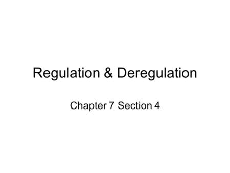 Regulation & Deregulation Chapter 7 Section 4. GOVERNMENT MARKET INTERVENTION 1. Goal Keep firms from controlling the price & supply of important goods.