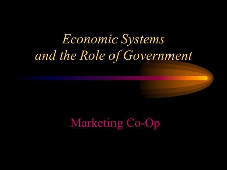 Economic Systems and the Role of Government Marketing Co-Op.