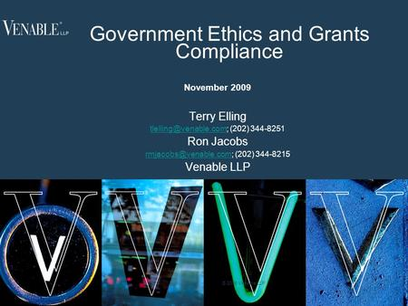 1 © 2008 Venable LLP Government Ethics and Grants Compliance November 2009 Terry Elling (202) 344-8251 Ron Jacobs.