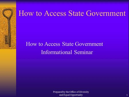 Prepared by the Office of Diversity and Equal Opportunity1 How to Access State Government Informational Seminar.