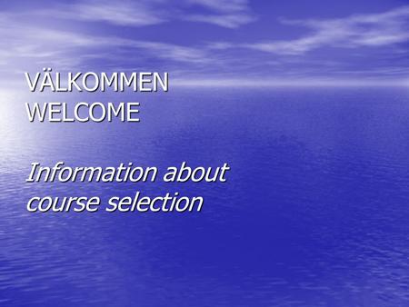 VÄLKOMMEN WELCOME Information about course selection.