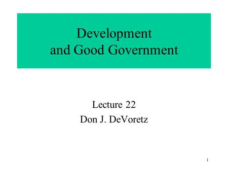 1 Development and Good Government Lecture 22 Don J. DeVoretz.