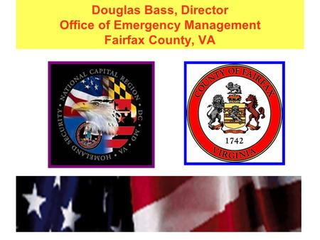 Douglas Bass, Director Office of Emergency Management Fairfax County, VA.