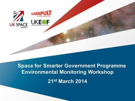 Space for Smarter Government Programme Environmental Monitoring Workshop 21 st March 2014.