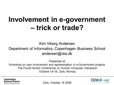 Involvement in e-government – trick or trade? Kim Viborg Andersen Department of Informatics, Copenhagen Business School Oslo, October 15.