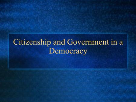 "Citizenship and Government in a Democracy. Notebook Title Page ""Civics and Citizenship"" CM pg. 6-23 ILL. Dictionary- Civics, representative democracy,"