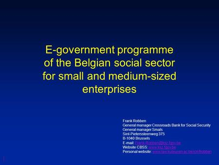 E-government programme of the Belgian social sector for small and medium-sized enterprises Frank Robben General manager Crossroads Bank for Social Security.
