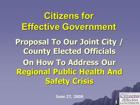 1 Citizens for Effective Government Proposal To Our Joint City / County Elected Officials On How To Address Our Regional Public Health And Safety Crisis.