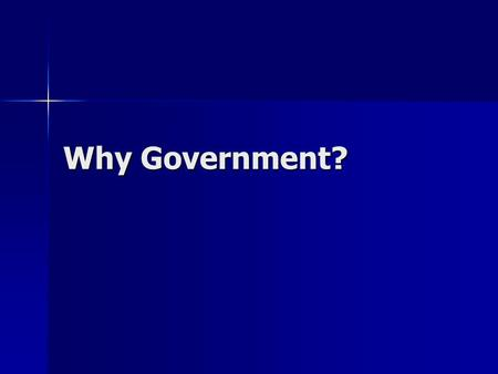 Why Government?. Answer in small groups: What do you think? What is human nature? What would life be like without a government? What minimum functions.