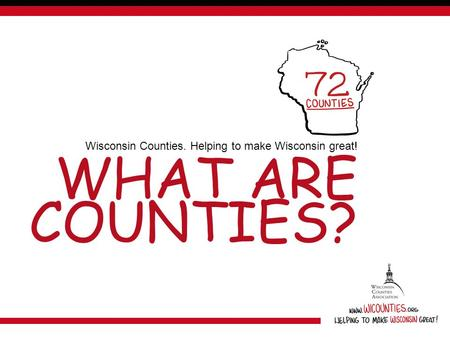 WHAT ARE COUNTIES? Wisconsin Counties. Helping to make Wisconsin great!