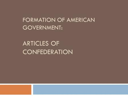 FORMATION OF AMERICAN GOVERNMENT: ARTICLES OF CONFEDERATION.
