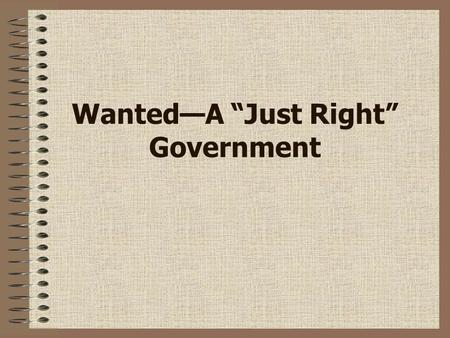"Wanted—A ""Just Right"" Government. Wanted—A government that: much say states power rights."