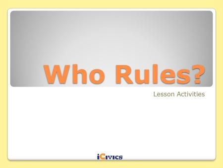 Who Rules? Lesson Activities.