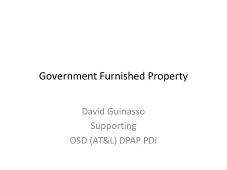 Government Furnished Property David Guinasso Supporting OSD (AT&L) DPAP PDI.