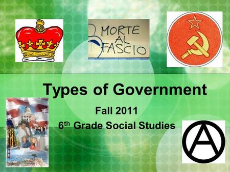 Types of Government Fall 2011 6 th Grade Social Studies.