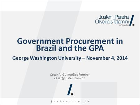 Government Procurement in Brazil and the GPA Cesar A. Guimarães Pereira George Washington University – November 4, 2014.